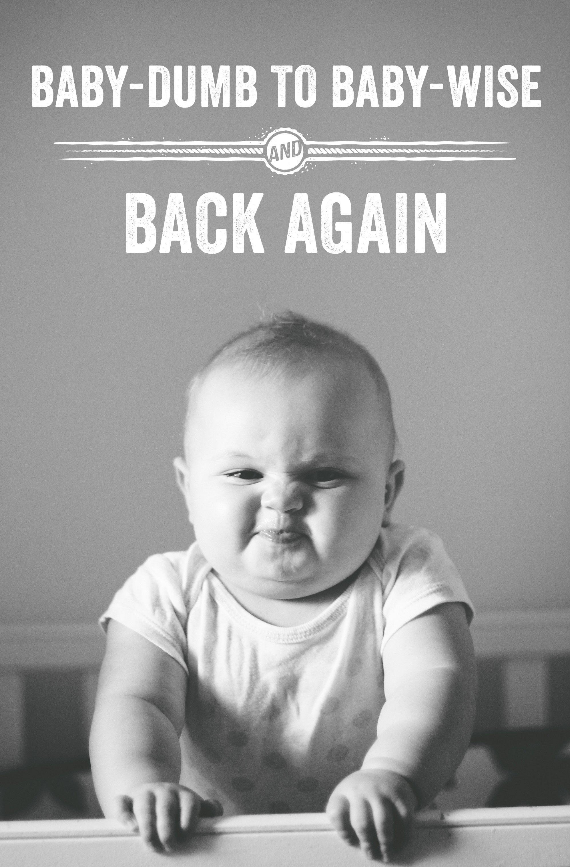 BabyDumb to BabyWise and Back Again